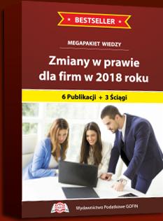 MEGAPAKIET wiedzy: Zmiany w prawie dla firm w 2018 r. - 6 Publikacji + 3 Ściągi dla Księgowych !