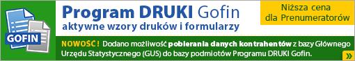 Program DRUKI Gofin - aktywne wzory druków i formularzy. NOWOŚĆ - możliwość pobierania danych kontrahentów z bazy GUS ! Niższa cena dla Prenumeratorów !