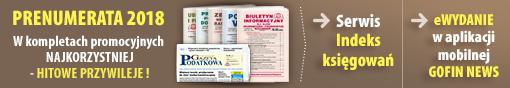 PRENUMERATA 2018 - w kompletach promocyjnych najkorzystniej! HITOWE przywileje: Indeks Księgowań, eWydanie w aplikacji mobilnej GOFIN NEWS!
